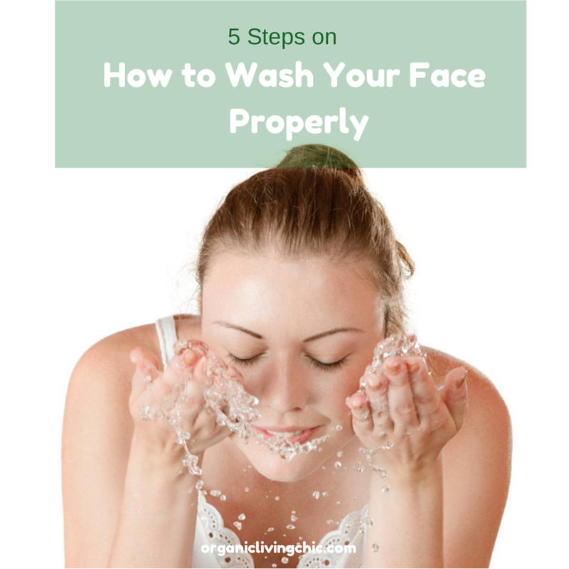 how to wash your face, how to wash face, how to take care of your face, how to clean your face, how to get clear skin, how to clean face, organic living, organic living chic. organic living tips