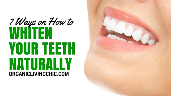 7 Ways on how to whiten your teeth naturally, how to whiten your teeth, organic toothpaste, organic supplies, how to whiten your teeth at home, how to whiten teeth naturally, organic living chic