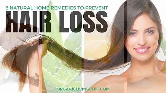 8 Natural Home Remedies to Prevent Hair   Loss, home remedies for hair growth, home remedies to prevent hair fall, natural home remedies, organic remedies to prevent hair fall, avoid hair loss naturally, diy hair fall, organic living chic, tips on how to control hair fall