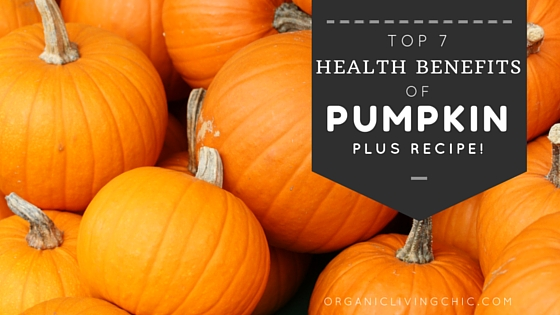 Top 7 Health Benefits of Organic Pumpkin   plus Recipe, pumpkin health benefits,   organic pumpkins, healthy yummy pumpkin   recipes, halloween pumpkin recipe, pumpkin   fruit benefits, pumpkin for fall recipes,   organic living chic, organic pumpkin recipes